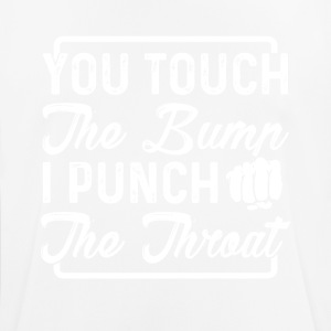 You touch the bump i punch the throat - Men's Breathable T-Shirt