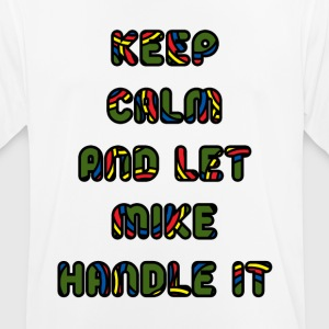 keep calm and let mike handle - Andningsaktiv T-shirt herr