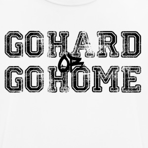 go hard or go home - Männer T-Shirt atmungsaktiv
