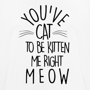 You've Cat To Be Kitten Me Right Meow - Men's Breathable T-Shirt