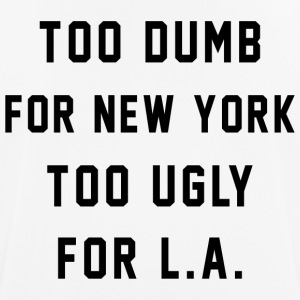 Too Dumb for New York. Too Ugly for LA - Camiseta hombre transpirable
