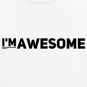 i'm so f* awesome - Männer T-Shirt atmungsaktiv