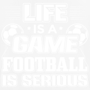 Football LIFE IS A GAME FOOTBALL IS SERIOUS - Men's Breathable T-Shirt