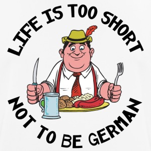 Life Is Too Short Not To Be German - Men's Breathable T-Shirt
