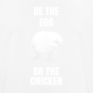 Be the egg or the chicken - Men's Breathable T-Shirt