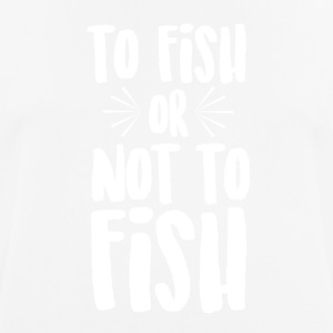 To Fish or Not To Fish - Men's Breathable T-Shirt