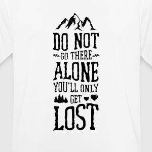 Do Not Go There Alone You'll Only Get Lost - Men's Breathable T-Shirt