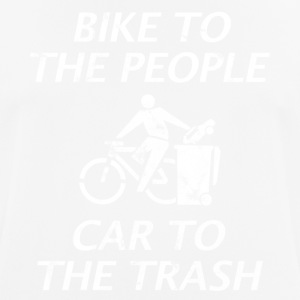 BIKE TO THE PEOPLE CAR TO THE TRASH WHITE - Men's Breathable T-Shirt