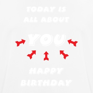 Today is all about YOU ... Happy Birthday. - Männer T-Shirt atmungsaktiv