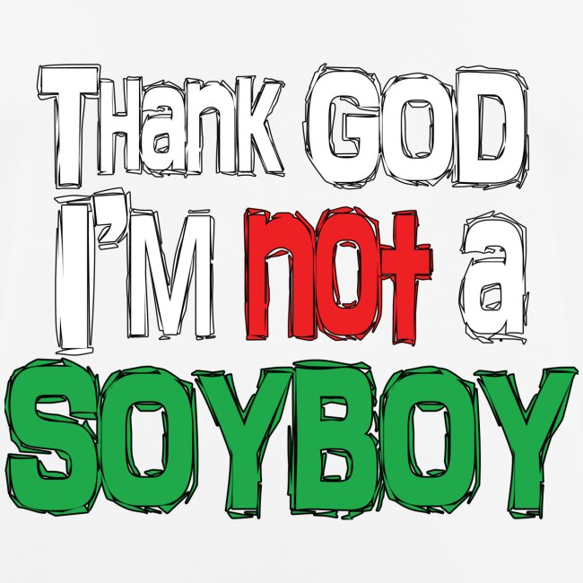 Thank God I'm NOT A SOYBOY white red green