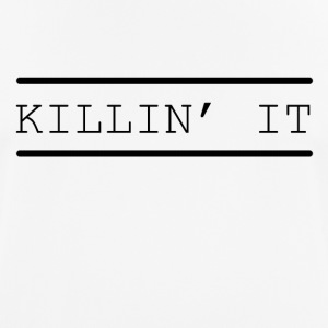 Kill it funny sayings - Men's Breathable T-Shirt