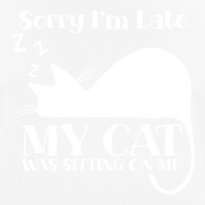 Sorry I´m late - my cat was sitting on me - Männer T-Shirt atmungsaktiv
