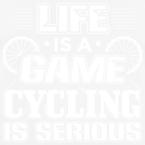 LIFE IS A GAME CYCLING IS SERIOUS - Männer T-Shirt atmungsaktiv