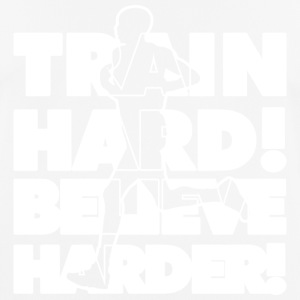 Train Hard! Believe Harder! - Männer T-Shirt atmungsaktiv