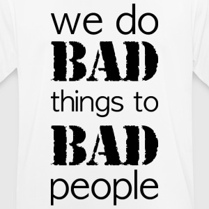 we do bad things to bad people long version - Men's Breathable T-Shirt