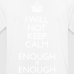 I Will NOT Keep Calm - Enough is Enough - Men's Breathable T-Shirt