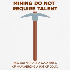 Mining: Mining do not require talent. all you - Men's Breathable T-Shirt