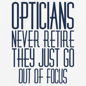 Opticians: Opticians never retire. They just go out - Men's Breathable T-Shirt