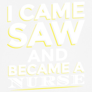 I CAME SAW AND BECAME A NURSE - Men's Breathable T-Shirt