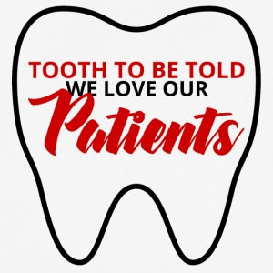 Zahnarzt: Tooth To Be Told We Love Our Patients - Männer T-Shirt atmungsaktiv