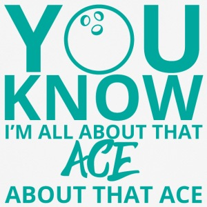 Bowling / Bowler: You Know. I´m All About That Ace - Männer T-Shirt atmungsaktiv
