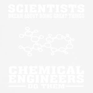 Scientists Dream, Chemical Engineers Do - Funny - Men's Breathable T-Shirt