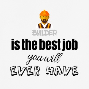 Builder is the best job you will ever have - Men's Breathable T-Shirt