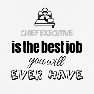 Chief executive is the best job you will ever have - Men's Breathable T-Shirt