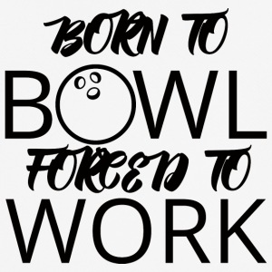 Bowling / Bowler: Born To Bowl. Forced To Work. - Men's Breathable T-Shirt