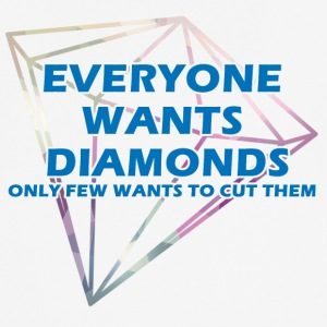 Bergbau: Everyone wants diamonds only few wants to - Männer T-Shirt atmungsaktiv