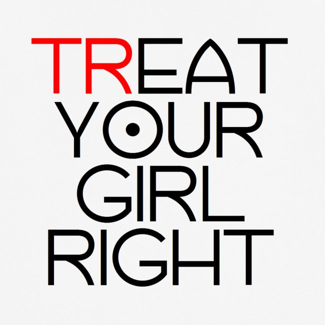 Treat Your Girl Right