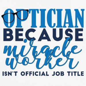 Optician: because miracle worker isn't - Men's Breathable T-Shirt