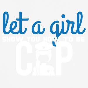 Polizei: Let A Girl Show You How To Be Cop - Männer T-Shirt atmungsaktiv