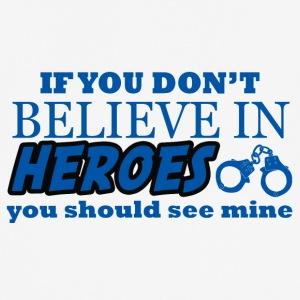 Polizei: If You Don´t Believe In Heroes You Should - Männer T-Shirt atmungsaktiv