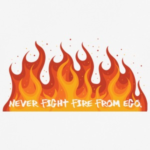 Fire Department: Never fight fire from ego. - Men's Breathable T-Shirt