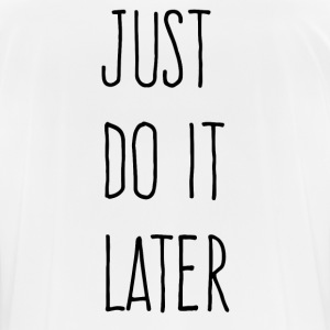 Just Do It Later - Men's Breathable T-Shirt