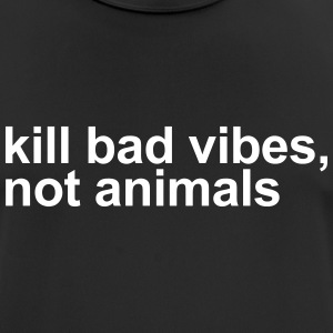 Kill bad vibes, not animals - Men's Breathable T-Shirt