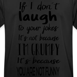 Not grumpy - you are not funny! - Men's Breathable T-Shirt