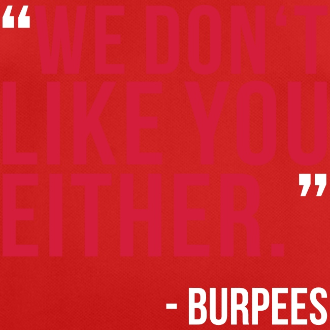 Burpees: We don't like you either