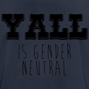 Yall is gender neutral - Men's Breathable T-Shirt
