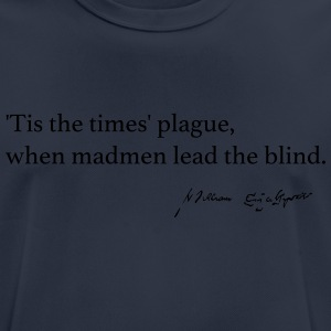 Times' Plague, when madmen lead the blind. - Men's Breathable T-Shirt