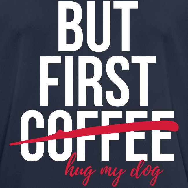 But first coffee - hug my dog