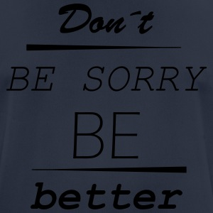 Don't be sorry be better - Men's Breathable T-Shirt