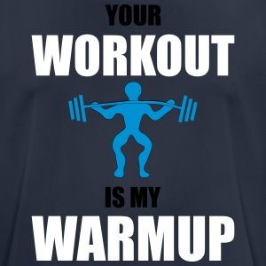 Your Workout is my Warmup - Männer T-Shirt atmungsaktiv