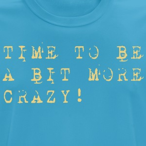Time to be a bit more crazy - Männer T-Shirt atmungsaktiv