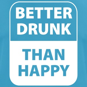 better drunk than happy - mannen T-shirt ademend