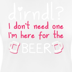 Dirndl dress superfluous: I'm here for the beer - Women's Breathable T-Shirt