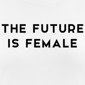 The Future is Female - Camiseta mujer transpirable
