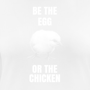 Be the egg or the chicken - Women's Breathable T-Shirt