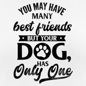 You may have many friends your dog has one - Frauen T-Shirt atmungsaktiv